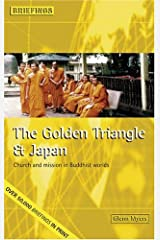The Golden Triangle and Japan: Church Mission in Buddhist Worlds (Briefings): Church and Mission in Buddhist Worlds (Briefings Series) Paperback