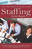 How to Open & Operate a Financially Successful Staffing Service Business (How to Open and Operate a Financially Successful...)