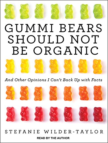 (Gummi Bears Should Not Be Organic: And Other Opinions I Can't Back Up with Facts)