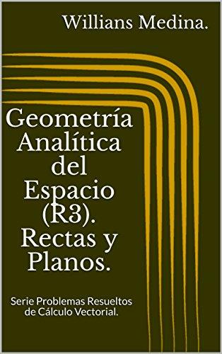 Descargar Libro Geometría Analítica del Espacio (R3). Rectas y Planos.: Serie Problemas Resueltos de Cálculo Vectorial. de Willians Medina.