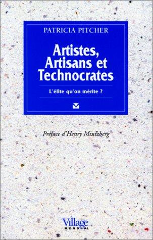 ARTISTES, ARTISANS ET TECHNOCRATES. L'élite qu'on mérite ? par Patricia Pitcher
