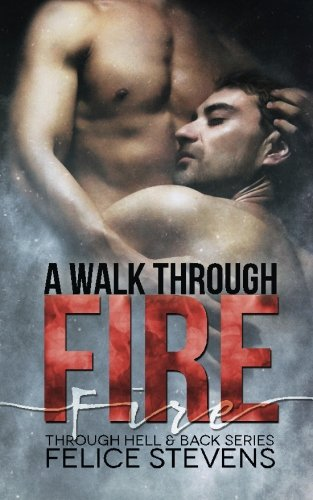 A Walk Through Fire: Volume 1 (Through Hell and Back)