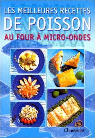 LES MEILLEURES RECETTES DE POISSON AU FOUR A MICRO-ONDES par Collectif