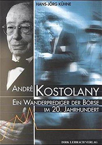 André Kostolany: Ein Wanderprediger der Börse im 20. Jahrhundert