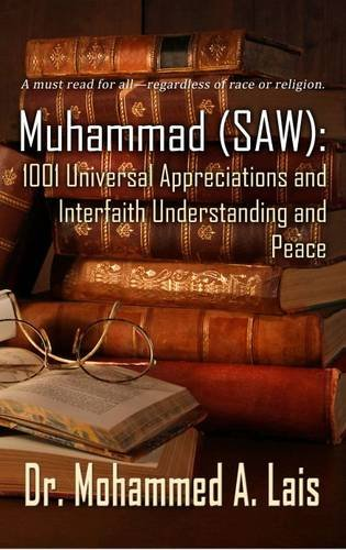 Muhammad (Saw): 1001 Universal Appreciations and Interfaith Understanding and Peace por Mohammed a. Lais