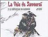 La Voie du Samouraï, Tome3 - Le crépuscule du guerrier