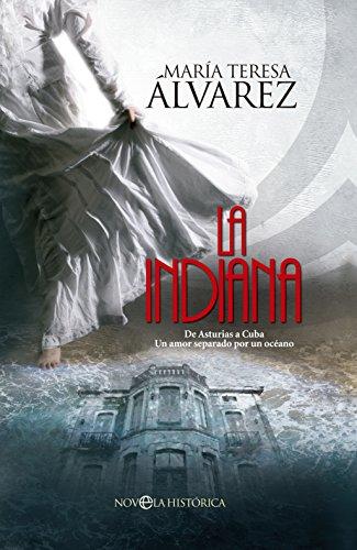 La Indiana (Novela Histórica) por María Teresa Álvarez