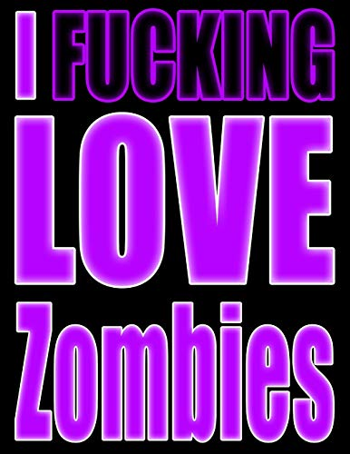 (I Fucking Love Zombies: Show the World What You Love with This Book That Can be Used as a Journal or Notebook in Poppin' Purple)