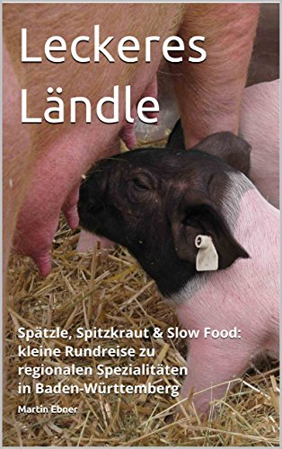 Leckeres Ländle: Spätzle, Spitzkraut & Slow Food: kleine Rundreise zu regionalen Spezialitäten in Baden-Württemberg