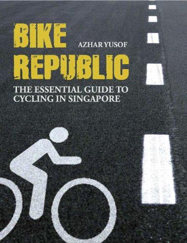 Bike Republic: The Essential Guide to Cycling in Singapore por Azhar Yusof