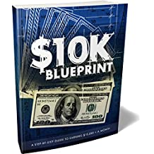 10k BLUEPRINT: A Step By Step Guide To Earning $10000 A Month (English Edition)