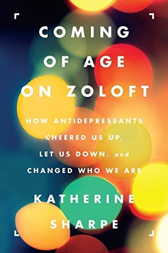 coming-of-age-on-zoloft-how-antidepressants-cheered-us-up-let-us-down-and-changed-who-we-are-by-kath