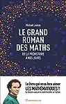 Le grand roman des maths. De la préhistoire à nos jours par Launay