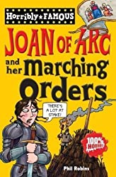 Joan of Arc and Her Marching Orders (Horribly Famous) by Phil Robins (2011-02-01)
