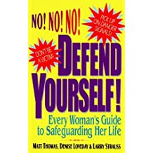 Defend Yourself!: Every Woman's Guide to Safeguarding Her Life by Matt Thomas (1995-03-01)