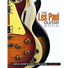 The Les Paul Guitar Book: A Complete History of Gibson Les Paul Guitars by Tony Bacon (2009-09-01)