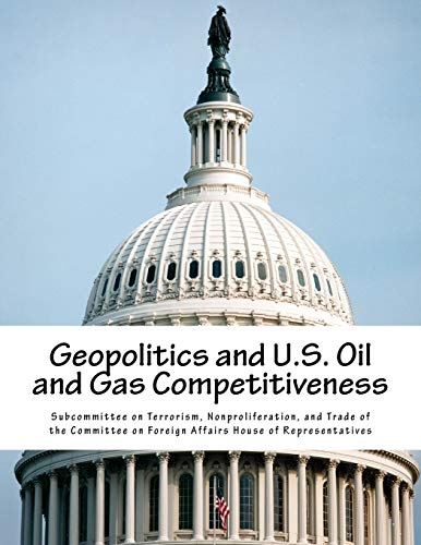 Geopolitics and U.S. Oil and Gas Competitiveness