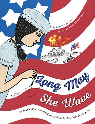 long-may-she-wave-the-true-story-of-caroline-pickersgill-and-her-star-spangled-creation-english-edit