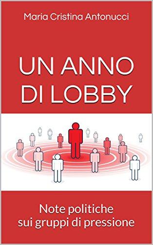 un-anno-di-lobby-note-politiche-sui-gruppi-di-pressione-italian-edition