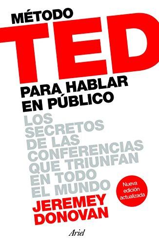 Método TED para hablar en público: Los secretos de las conferencias que triunfan en todo el mundo (Ariel) por Jeremey Donovan
