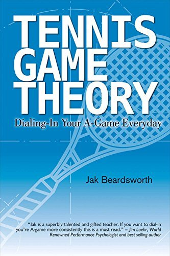 Tennis Game Theory: Dialing in Your A-Game Every Day by Jak Beardsworth (2016-04-21) par Jak Beardsworth