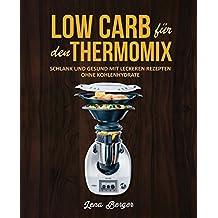 Low Carb für den Thermomix©: Schlank und gesund mit leckeren Rezepten ohne Kohlenhydrate (German Edition)