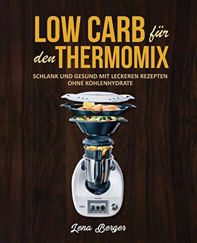 low-carb-fur-den-thermomixc-schlank-und-gesund-mit-leckeren-rezepten-ohne-kohlenhydrate-german-editi