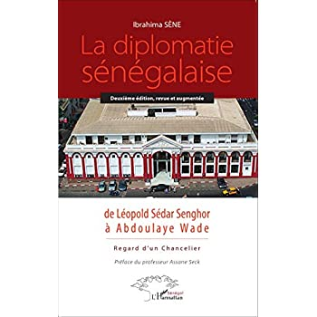 La diplomatie sénégalaise de Léopold Sédar Senghor à Abdoulaye Wade: Regard d'un chancelier
