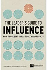 The Leader's Guide to Influence: How to Use Soft Skills to Get Hard Results Paperback