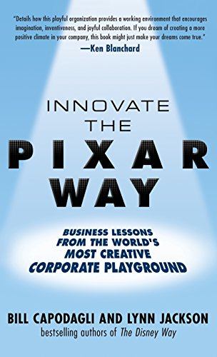 innovate-the-pixar-way-business-lessons-from-the-worlds-most-creative-corporate-playground