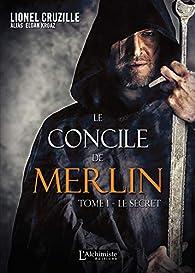 Le concile de Merlin, tome 1 : Le secret par Lionel Cruzille