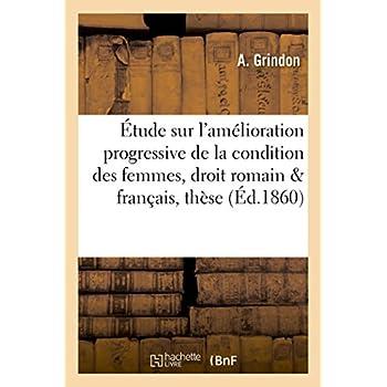 Étude sur l'amélioration progressive de la condition des femmes en droit romain & français : thèse