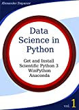 Data Science in Python. Volume 1: Get and Install Scientific Python3: WinPython, Anaconda