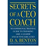 [(Secrets of a CEO Coach: Your Personal Training Guide to Thinking Like a Leader and Acting Like a CEO)] [Author: D.A. Benton] published on (June, 2000)