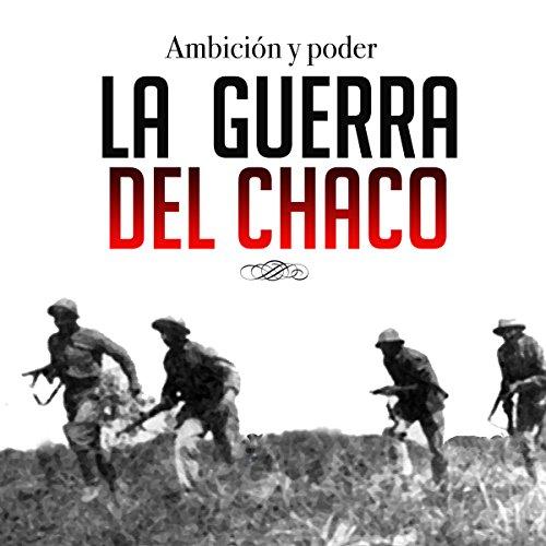 La guerra del Chaco [The Chaco War]  Audiolibri