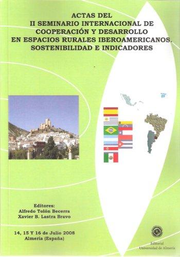Actas del II Seminario Internacional de Cooperación y Desarrollo en espacios rurales Iberoamericanos: Sostenibilidad e indicadores (Fuera de colección)