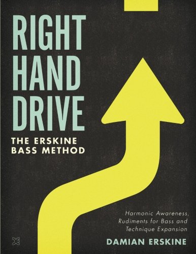 Right Hand Drive: Harmonic Awareness, Rudiments for Bass and Technique Expansion por Damian Erskine