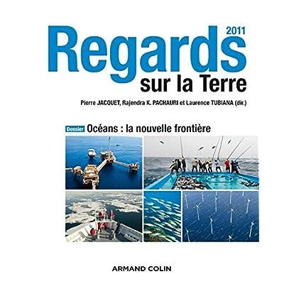 Regards sur la Terre 2011: Océans : la nouvelle frontière