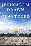 Jerusalem, Drawn and Quartered: A Year Spent Living in the Christian, Muslim, Armenian, and Jewish Quarters of Old Jerusalem