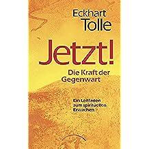 Jetzt! Die Kraft der Gegenwart: Ein Leitfaden zum spirituellen Erwachen (German Edition)