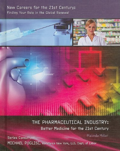The Pharmaceutical Industry: Better Medicine for the 21st Century (New Careers for the 21st Century: Finding Your Role in the Global Renewal (Library)) by Malinda Miller (2010-09-06)