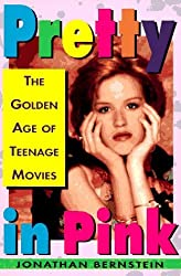 Pretty In Pink: The Golden Age of Teenage Movies by Jonathan Bernstein (1997-01-15)