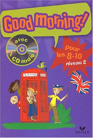 Good Morning : Pour les 8/10 ans, niveau 2 (1 livre + 1 CD audio)
