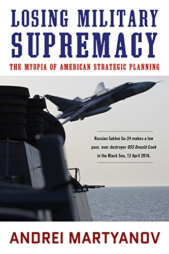 Losing Military Supremacy: The Myopia of American Strategic Planning (English Edition) por Andrei Martyanov
