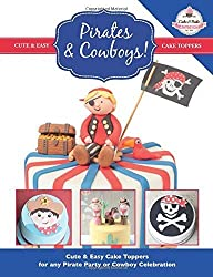 Pirates & Cowboys! Cute & Easy Cake Toppers for any Pirate Party or Cowboy Celebration!: 6 (Cute & Easy Cake Toppers Collection) by The Cake &Bake Academy (1-Sep-2014) Paperback