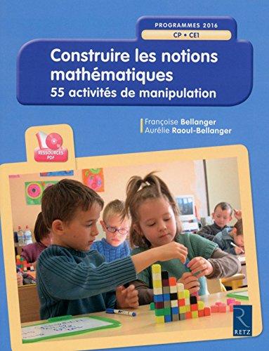 Construire les notions mathématiques (+ CD-Rom) - nouvelle édition conforme aux programmes 2016 par Françoise Bellanger