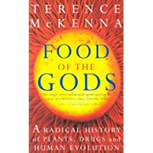 Food Of The Gods: The Search for the Original Tree of Knowledge: A Radical History of Plants, Drugs and Human Evolution by Terence McKenna (6-May-1999) Paperback