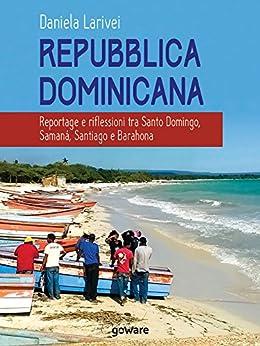 Repubblica dominicana. Reportage e riflessioni tra Santo Domingo, Samaná, Santiago e Barahona di [Larivei, Daniela ]