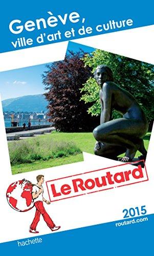 Guide du Routard Genève: Ville d'art et de culture par Collectif