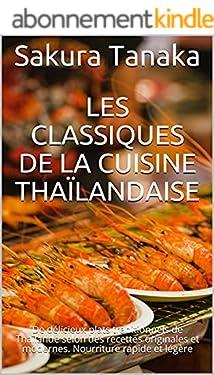 Les classiques de la cuisine thaïlandaise แท้จริง: De délicieux plats traditionnels de Thaïlande selon des recettes originales et modernes. Nourriture rapide et légère